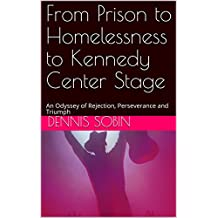 From Prison to Homelessness to Kennedy Center Stage: An Odyssey of Rejection, Perseverance and Triumph
