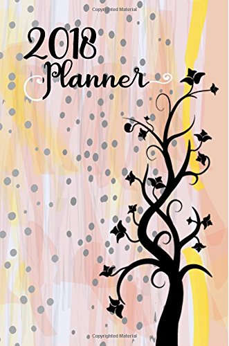 2018 Planner: Daily, Weekly, Monthly 2018 Planner & Organizer With To Do List (Tree Planner 2018)(V8)