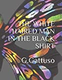 img - for THE WHITE HAIRED MAN IN THE BLACK SHIRT book / textbook / text book