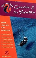 Hidden Cancun and Yucatan: Including Cozumal, Tulum, Chichen Itza, Uxmal, and Merida (Hidden Cancun & the Yucatan)