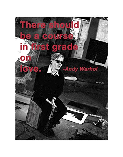 (11x14) Andy Warhol There Should be a Course in First Grade on Love Quote Art Print (Andy Warhol Home Revolution)