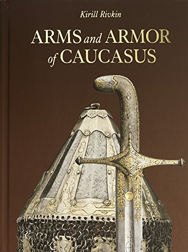 Antique Arms And Armor - Arms and Armor of Caucasus (English and Russian Edition)