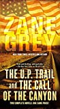 The U.P. Trail and The Call of the Canyon: Two Complete Novels
