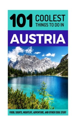 Austria: Austria Travel Guide: 101 Coolest Things to Do in Austria (Vienna Travel Guide, Salzburg Travel Guide, Backpacking Austria, Austrian Alps)