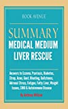 img - for Summary of Medical Medium Liver Rescue: Answers to Eczema, Psoriasis, Diabetes, Strep, Acne, Gout, Bloating, Gallstones, Adrenal Stress, Fatigue, Fatty Liver, Weight Issues, SIBO & Autoimmune Disease book / textbook / text book
