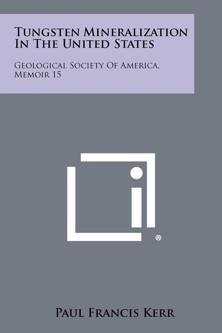 Tungsten Mineralization In The United States: Geological Society Of America, Memoir 15 PDF