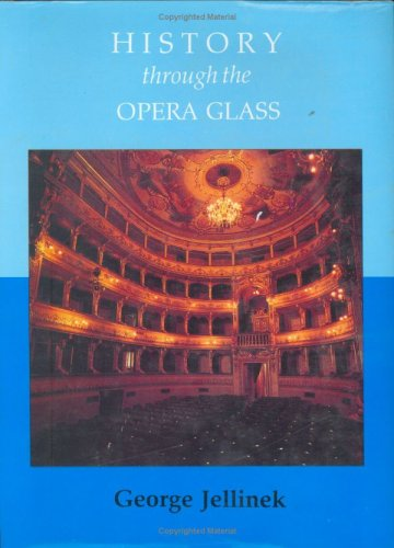 History Through the Opera Glass: From the Rise of Caesar to the Fall of Napoleon George Jellinek