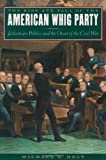 The Rise and Fall of the American Whig Party, Michael F. Holt, 0195161041