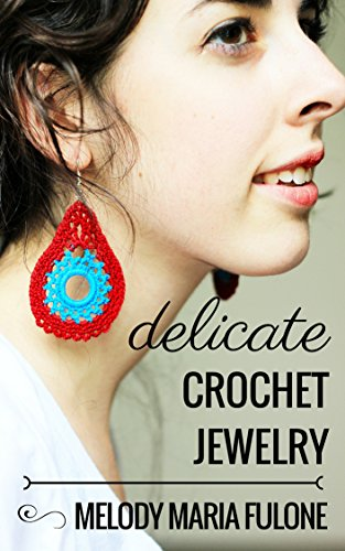 Delicate Crochet - Delicate Crochet Jewelry: 10 Stunning Designs