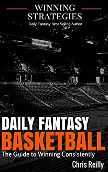 Daily Fantasy Basketball: The Guide to Winning Consistently by [Reilly, Chris]
