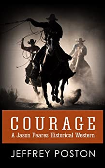Courage: A Jason Peares Historical Western (Jason Peares Westerns Book 1) by [Poston, Jeffrey]