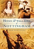 Heroes and Villains of Nottingham, Adam Nightingale, 0752449249