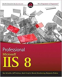 Professional Microsoft Iis 8 Kenneth Schaefer Jeff Cochran Scott Forsyth Dennis Glendenning Benjamin Perkins 9781118388044 Amazon Com Books