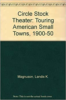 Circle Stock Theater: Touring American Small Towns, 1900-50