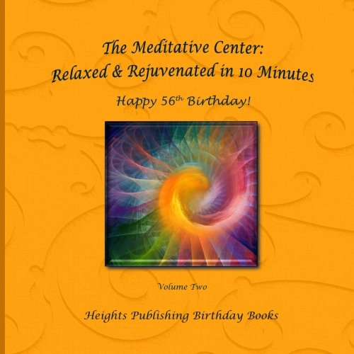 Happy 56th Birthday! Relaxed & Rejuvenated in 10 Minutes Volume Two: Exceptionally beautiful birthday gift, in Novelty & More, brief meditations, ... birthday card, in Office, in All Departments