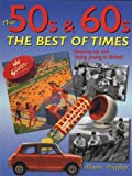 img - for The 50s & 60s: The Best of Times: Growing Up and Being Young in Britain book / textbook / text book