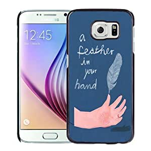 New Personalized Custom Designed For Samsung Galaxy S6 Phone Case For A Feather In Your Hand Phone Case Cover
