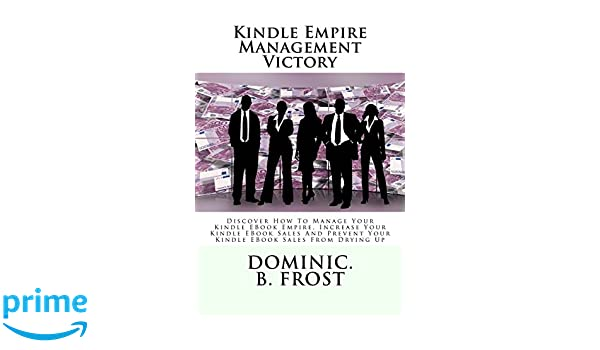 Kindle Empire Management Victory: Discover How To Manage