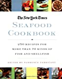 The New York Times Seafood Cookbook: 250 Recipes for More than 70 Kinds of Fish and Shellfish