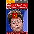 PT e Dilma II: Tudo pelo Poder!: As artimanhas do velho e novo PT após reeleição de Dilma Rousseff.