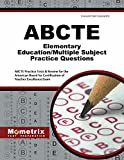 ABCTE Elementary Education/Multiple Subject Practice Questions: ABCTE Practice Tests & Review for the American Board for Certification of Teacher Excellence Exam