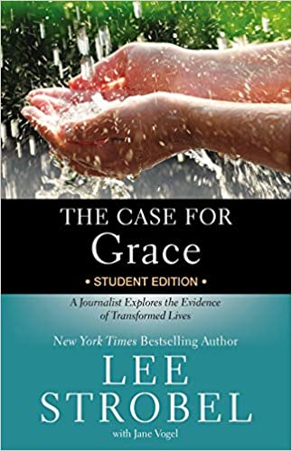 The Case for Grace Student Edition A Journalist Explores the Evidence of Transformed Lives