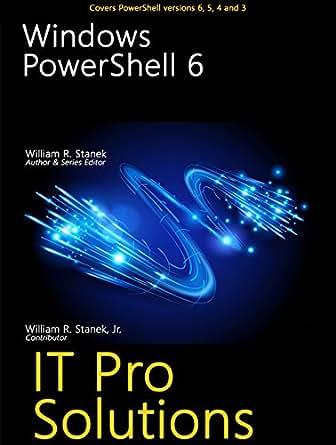 Windows PowerShell 6 (IT Pro Solutions) eBook: William Stanek