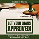 Get Your Loans Approved!: Unbelievably Easy and Legal Ways to Improve Your Credit Score Audiobook by Kimberly Green Narrated by Violet Meadow