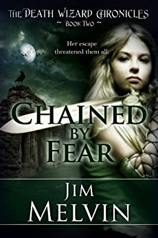 Chained By Fear (The Death Wizard Chronicles Book 2) by [Melvin, Jim]