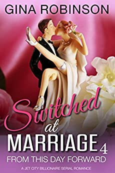 From This Day Forward: A Jet City Billionaire Serial Romance (Switched at Marriage Book 4) by [Robinson, Gina]