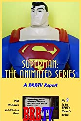 Superman: The Animated Series, A BRBTV Report (BRBTV Reports Book 9)