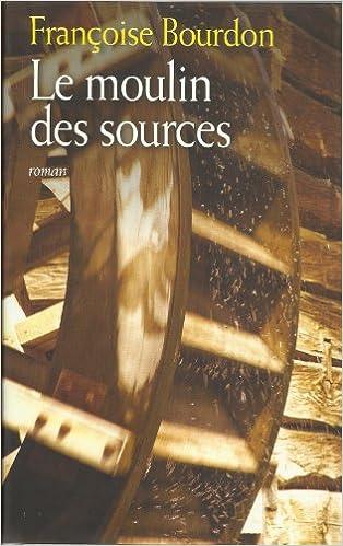 """Résultat de recherche d'images pour """"le moulin des sources françoise bourdon"""""""