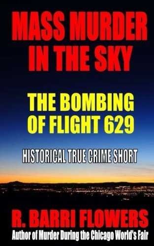 Download Mass Murder in the Sky: The Bombing of Flight 629 (Historical True Crime Short) pdf