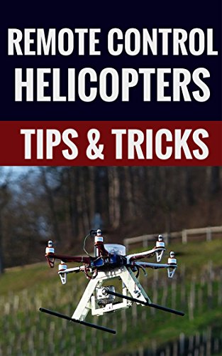 Remote Control Helicopters - Tips & Tricks (English Edition)