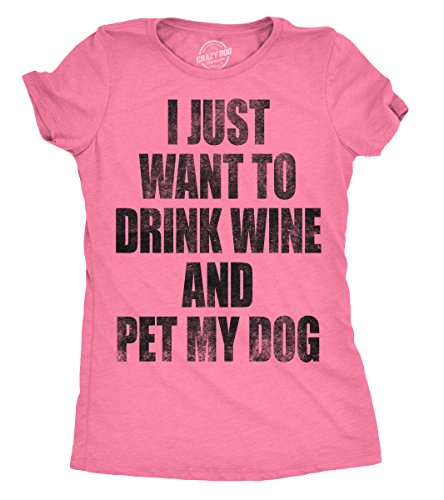 Womens I Just Want to Drink Wine and Pet My Dog Funny Puppy Lover T Shirt (Heather Pink) - L (My Wife Doesn T Want To Make Love)