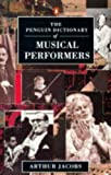 The Penguin Dictionary of Musical Performers, Arthur Jacobs, 0140511601