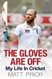 The Gloves are Off: My Life in Cricket by Prior, Matt (2013) Hardcover