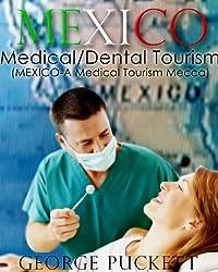 Mexico-Medical/Dental Tourism (MEXICO-A Medical Tourism Mecca)