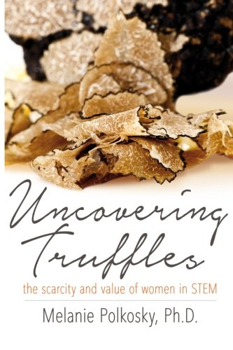 Uncovering Truffles: The Scarcity and Value of Women in STEM