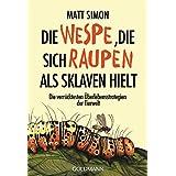 Die Wespe, die sich Raupen als Sklaven hielt: Die verrücktesten Überlebensstrategien der Tierwelt (German Edition)
