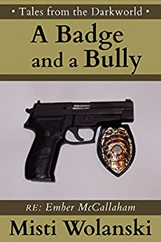 A Badge and a Bully: a short story (Tales from the Darkworld: Ember) by [Wolanski, Misti]
