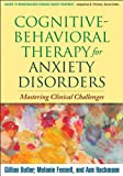 Cognitive-Behavioral Therapy for Anxiety Disorders: Mastering Clinical Challenges (Guides to Individualized Evidence-Based Treatment)