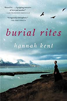 Burial Rites: A Novel by [Kent, Hannah]