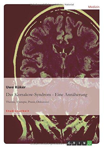 Das Korsakow-Syndrom - Eine Annäherung: Theorie, Therapie, Praxis, Diskussion