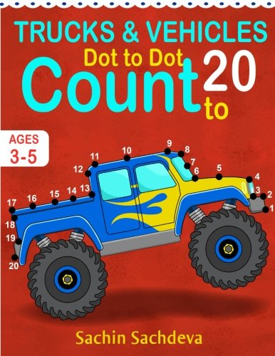 Trucks and Vehicles: Dot To Dot Count to 20 (Kids Ages 3-5)