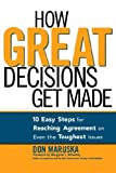 How Great Decisions Get Made: 10 Easy Steps for Reaching Agreement on Even the Toughest Issues by Maruska, Don published by AMACOM [ Paperback ]