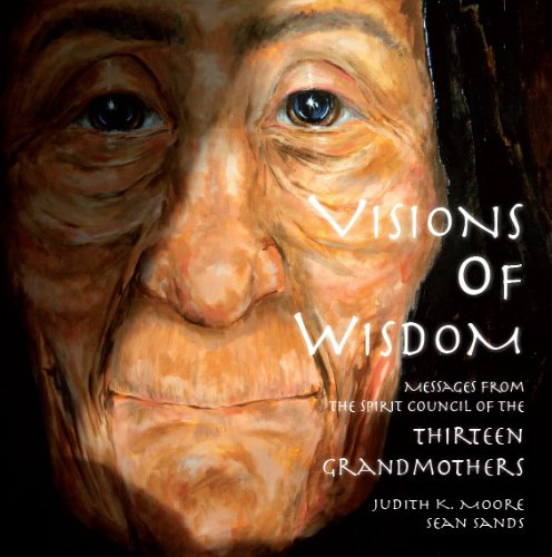 Visions of Wisdom - Messages of the Thirteen Grandmothers