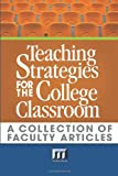 Teaching Strategies for the College Classroom : A Collection of Faculty Articles, Maryellen Weimer Ph.D., 0912150033