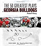 img - for The 50 Greatest Plays in Georgia Bulldogs Football History book / textbook / text book