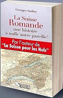 La Suisse romande : une histoire à nulle autre pareille !, Andrey, Georges